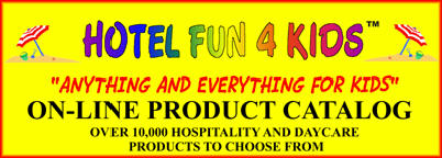 Click here to view Hotel Fun 4 Kids Hospitality and Daycare Products Catalog